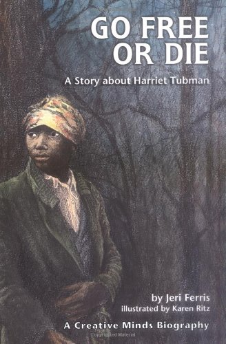 Go Free or Die: A Story about Harriet Tubman (Creative Minds Biography (Hardcover)) by Carolrhoda Books