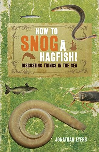 How to Snog a Hagfish!: Disgusting Things in the Sea ebook