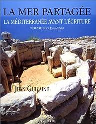 La mer partagée : La Méditerranée avant l'écriture, 7000-2000 avant Jésus-Christ...