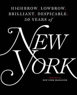 Book Cover: Highbrow, Lowbrow, Brilliant, Despicable: Fifty Years of New York Magazine