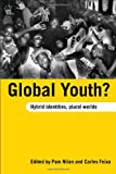 Global Youth? : Hybrid Identities, Plural Worlds, , 041537071X