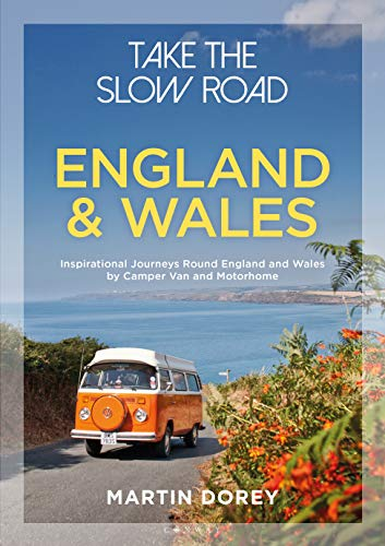 Take the Slow Road: England and Wales: Inspirational Journeys Round England and Wales by Camper Van and Motorhome (English Edition)