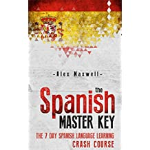 Spanish: The Spanish Master Key! The 7 Day Spanish Language Learning Crash Course (Learn Spanish - Spanish Language - Italian - German)