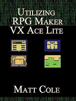 Utilizing RPG Maker VX Ace Lite: Color Edition by [Cole, Matt]