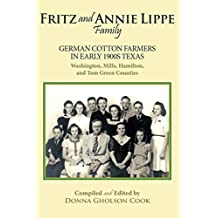 Fritz and Annie Lippe Family: German Cotton Farmers in Early 1900S Texas--Washington, Mills, Hamilton, and Tom Green Counties