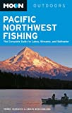 Moon Pacific Northwest Fishing: The Complete Guide to Lakes, Streams, and Saltwater (Moon Outdoors)