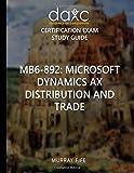 MB6-892: Microsoft Dynamics AX Distribution and Trade Study Guide: Microsoft Dynamics AX Certification Exam Study Guide: Volume 1 (Dynamics AX Companions Study Guides)