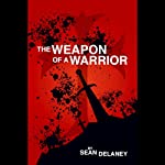 The Weapon of a Warrior | Sean Delaney