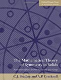 The Mathematical Theory of Symmetry in Solids: Representation Theory for Point Groups and Space Groups (Oxford Classic Texts in the Physical Sciences)