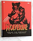 WOLVERINE Inside The World Of The Living Weapon HARDBACK BOOK - Marvel Comics 2010 - New UNCIRCULATED Book Graded 9.8 BY THE SELLER - THIS IS FOR 1 BOOK ONLY