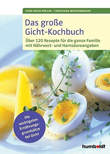 das-grosse-gicht-kochbuch-ber-120-rezepte-fr-die-ganze-familie-mit-nhrwert-und-harnsureangaben-die-wichtigsten-ernhrungsgrundstze-bei-gicht