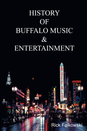 History of Buffalo Music & Entertainment: A Nostalgic Journey into Buffalo New York's Musical Heritage