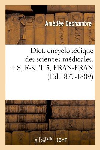 Read Online Dict. Encyclopedique Des Sciences Medicales. 4 S, F-K. T 5, Fran-Fran (Ed.1877-1889) (French Edition) pdf epub