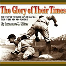 The Glory of Their Times: The Story of the Early Days of Baseball Told by the Men Who Played It Audiobook by Lawrence S. Ritter Narrated by Lawrence S. Ritter, Fred Snodgrass, Sam Crawford, Hans Lobert, others