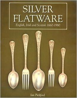 Book Silver Flatware: English, Irish and Scottish, 1660-1980