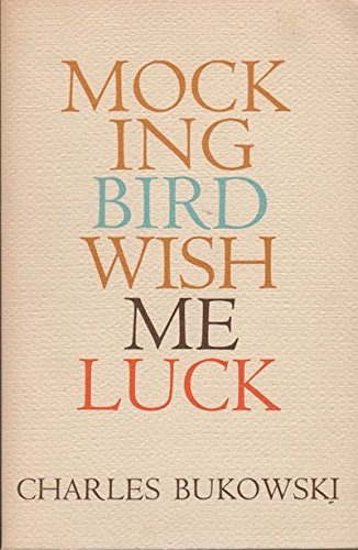 Mockingbird Wish Me Luck, Bukowski, Charles