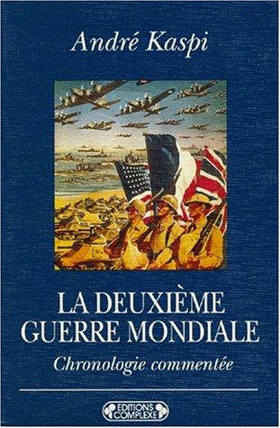 La Deuxième Guerre mondiale: Chronologie commentée (Bibliothèque Complexe) (French Edition) - Kaspi, andré