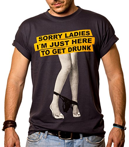 Rude Hip Hop T Shirt for Men SORYY Ladies I M JUST HERE to GET Drunk White S-XXXL