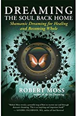 Dreaming the Soul Back Home: Shamanic Dreaming for Healing and Becoming Whole Paperback