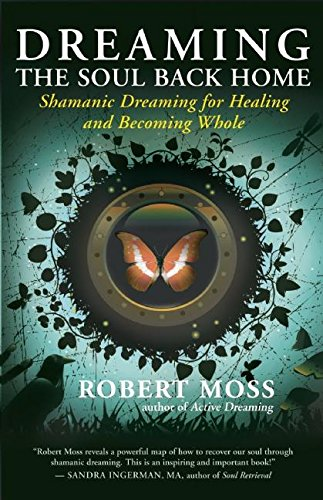 Dreaming the Soul Back Home: Shamanic Dreaming for Healing and Becoming ()