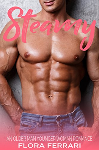 Steamy: An Older Man Younger Woman Romance (A Man Who Knows What He Wants Book 49)