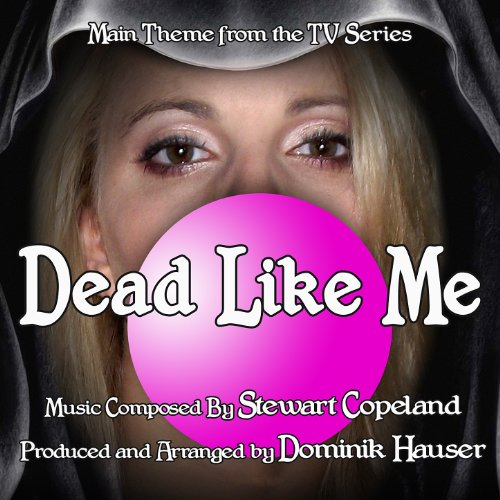 - Dead Like Me - Theme from the TV Series (Single) (Stewart Copeland)