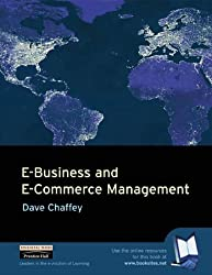 E-Business and E-Commerce Management: Strategy, Implementation and Practice: Strategy, Management and Applications