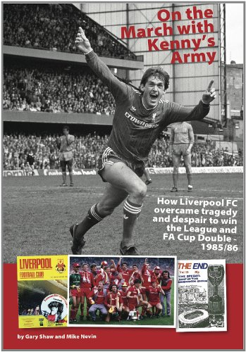 1985 Fa Cup - On the March with Kenny's Army: How Liverpool FC overcame tragedy and despair to win the league and FA Cup double - 1985/86
