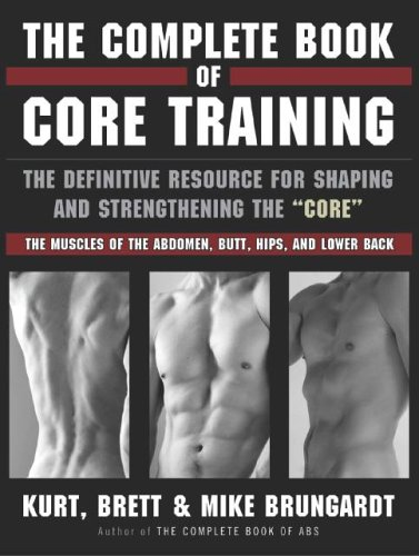 The Complete Book of Core Training: The Definitive Resource for Shaping and Strengthening the 'Core' -- The Muscles of the Abdomen, Butt, Hips, and Lower Back