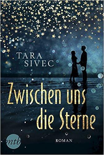 Tara Sivec - Zwischen uns die Sterne