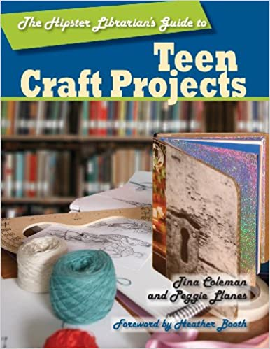 The Hipster Librarians Guide to Teen Craft Projects (Hipster Librarians Guide To...)
