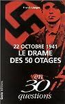 22 octobre 1941 : Le Drame des 50 otages en 30 questions par Liaigre