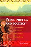 Print, Poetics, and Politics : A Sumatran Epic in the Colonial Indies and New Order Indonesia, Rodgers, Susan, 9067182338