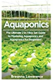 Aquaponics: The Ultimate 2 in 1 Guide to Mastering Aquaponics and Aquaponics for Beginners! (Aquaponics - Aquaponics for Beginners - Aquaponics Gardening - Aquaponic Farming)