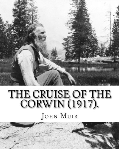 Download The Cruise Of The Corwin (1917). By: John Muir, edited by W. F. Badè: William Frederic Badè (January 22, 1871 – March 4, 1936), perhaps best known as ... was a versatile scholar of wide interests. ebook