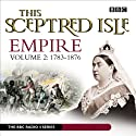 This Sceptred Isle: Empire, Volume 2: 1783-1876 Audiobook by Christopher Lee Narrated by  various