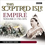 This Sceptred Isle: Empire, Volume 2: 1783-1876 | Christopher Lee