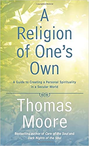 A Religion of Ones Own: A Guide to Creating a Personal ...