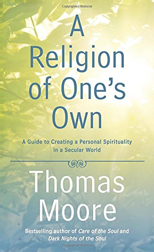 A Religion of One's Own: A Guide to Creating a Personal Spirituality in a Secular World PDF