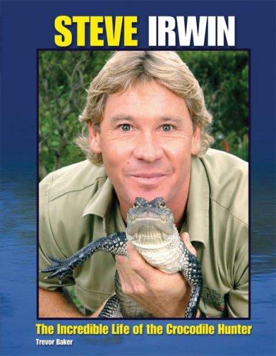 Steve Irwin: The Incredible Life of the Crocodile Hunter PDF