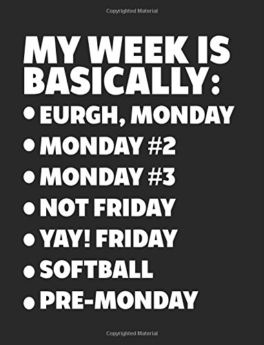 Read Online My Week Is Basically: -Eurgh, Monday -Monday #2 -Monday #3 -Not Friday - Yay! Friday - Softball - Pre-Monday: Composition Notebook Journal pdf epub