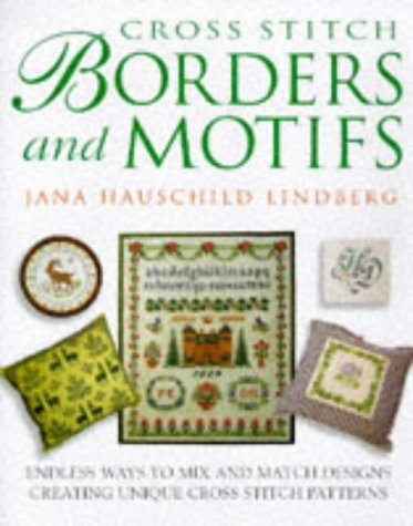 Cross Stitch Borders and Motifs: Endless Ways to Mix and Match Designs Creating Unique Cross Stitch Patterns by Brand: Sterling Pub Co Inc