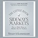 Little Book of Sideways Markets: How to Make Money in Markets that Go Nowhere | Vitally Katsenelson