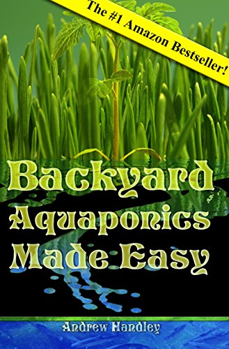 Backyard Aquaponics Made Easy by [Handley, Andrew]