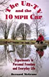 The Un-TV and the Ten MPH Car : Experiments in Personal Freedom and Everyday Life, McGrane, Bernard, 1878020056