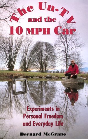 The Un-TV and the 10 Mph Car: Experiments in Personal Freedom and Everyday Life