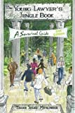 The Young Lawyer s Jungle Book: A Survival Guide