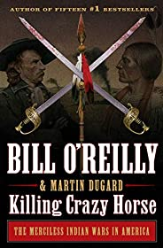 Killing Crazy Horse: The Merciless Indian Wars in America (Bill O'Reilly's Killing
