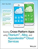 titanium software - Building Cross-Platform Apps using Titanium, Alloy, and Appcelerator Cloud Services