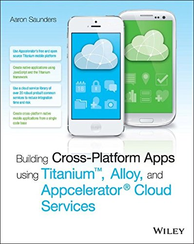 Building Cross-Platform Apps using Titanium, Alloy, and Appcelerator Cloud Services by Wiley